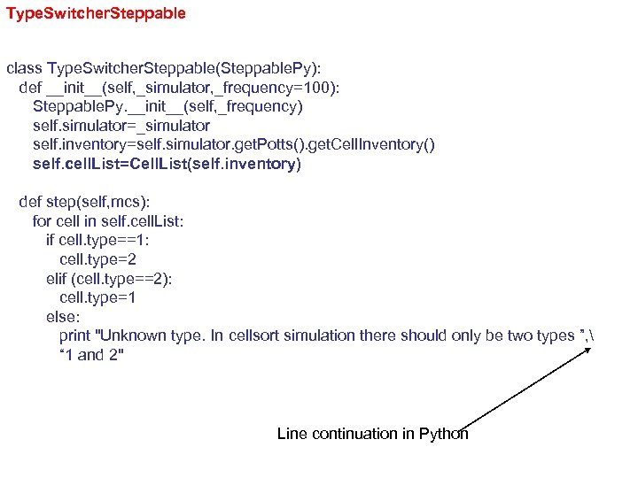 Type. Switcher. Steppable class Type. Switcher. Steppable(Steppable. Py): def __init__(self, _simulator, _frequency=100): Steppable. Py.