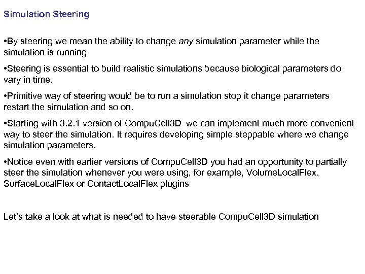 Simulation Steering • By steering we mean the ability to change any simulation parameter