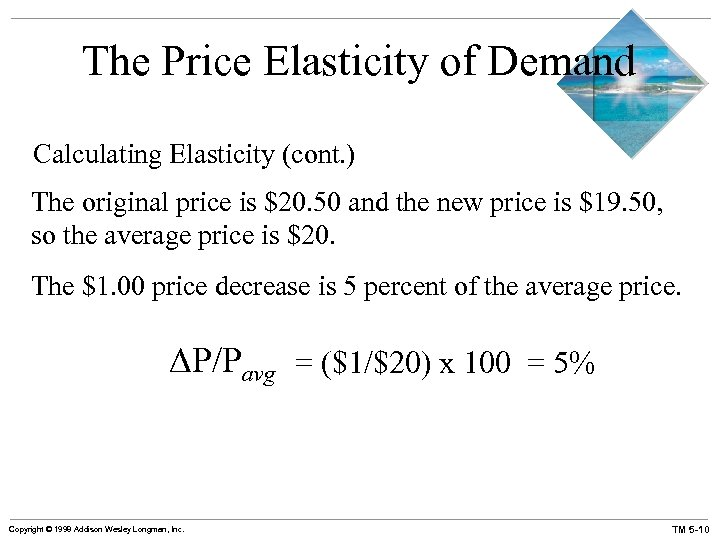 The Price Elasticity of Demand Calculating Elasticity (cont. ) The original price is $20.