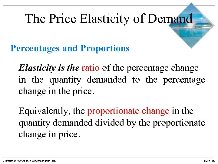 The Price Elasticity of Demand Percentages and Proportions Elasticity is the ratio of the