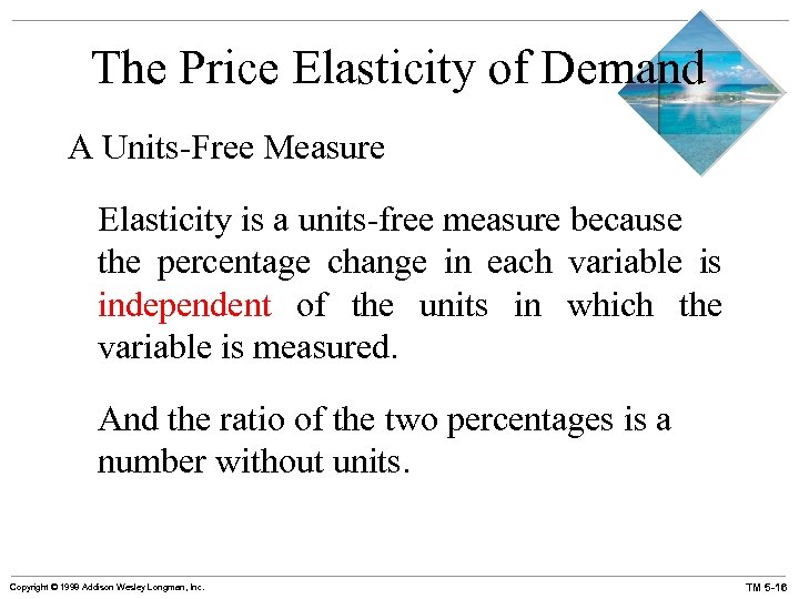 The Price Elasticity of Demand A Units-Free Measure Elasticity is a units-free measure because