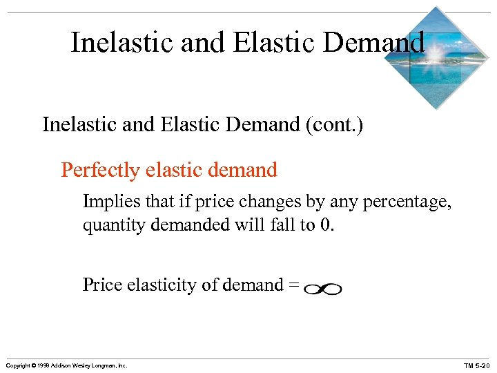 Inelastic and Elastic Demand (cont. ) Perfectly elastic demand Implies that if price changes