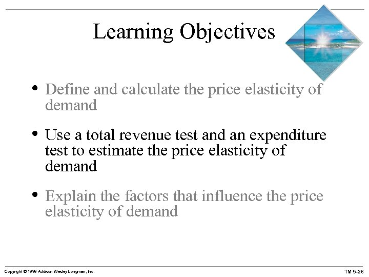 Learning Objectives • Define and calculate the price elasticity of demand • Use a