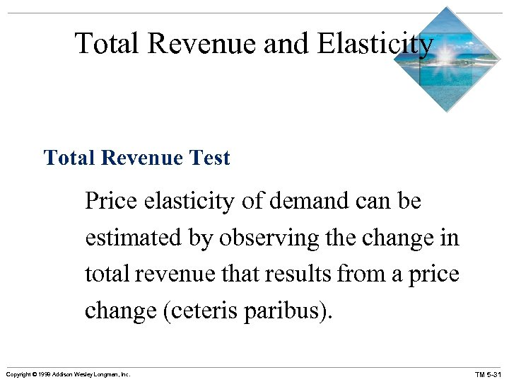 Total Revenue and Elasticity Total Revenue Test Price elasticity of demand can be estimated