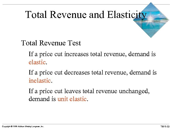 Total Revenue and Elasticity Total Revenue Test If a price cut increases total revenue,