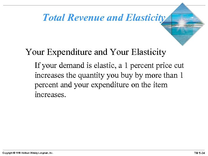 Total Revenue and Elasticity Your Expenditure and Your Elasticity If your demand is elastic,