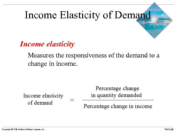 Income Elasticity of Demand Income elasticity Measures the responsiveness of the demand to a