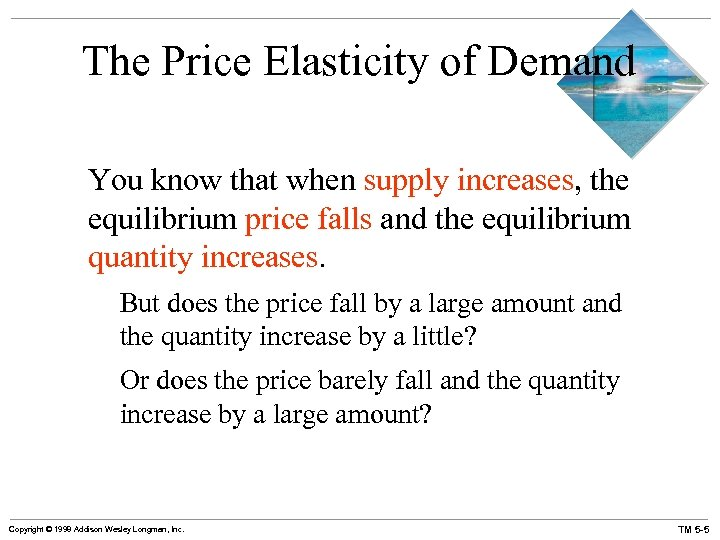 The Price Elasticity of Demand You know that when supply increases, the equilibrium price