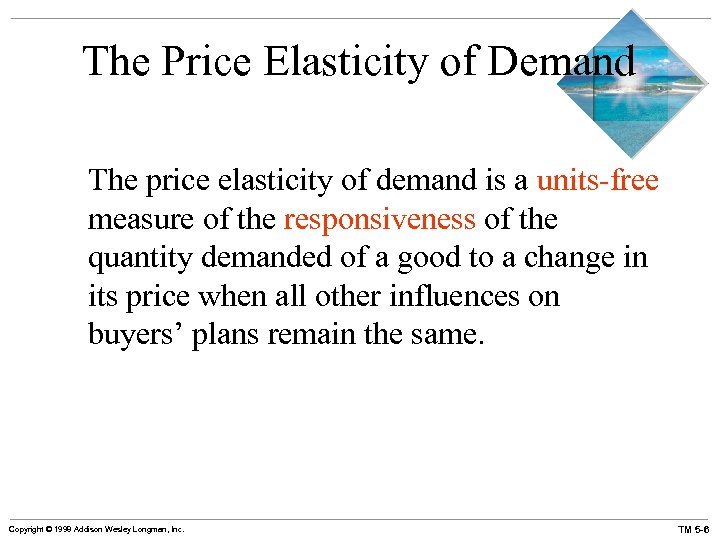 The Price Elasticity of Demand The price elasticity of demand is a units-free measure