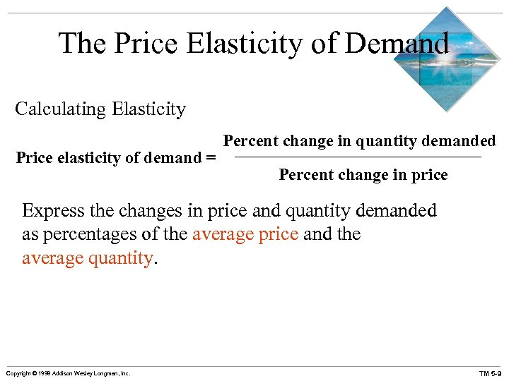 The Price Elasticity of Demand Calculating Elasticity Price elasticity of demand = Percent change