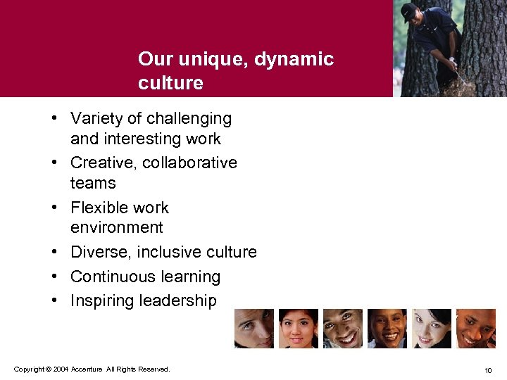 Our unique, dynamic culture • Variety of challenging and interesting work • Creative, collaborative