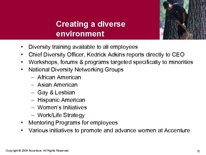 Creating a diverse environment • • Diversity training available to all employees Chief Diversity