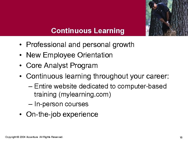 Continuous Learning • • Professional and personal growth New Employee Orientation Core Analyst Program
