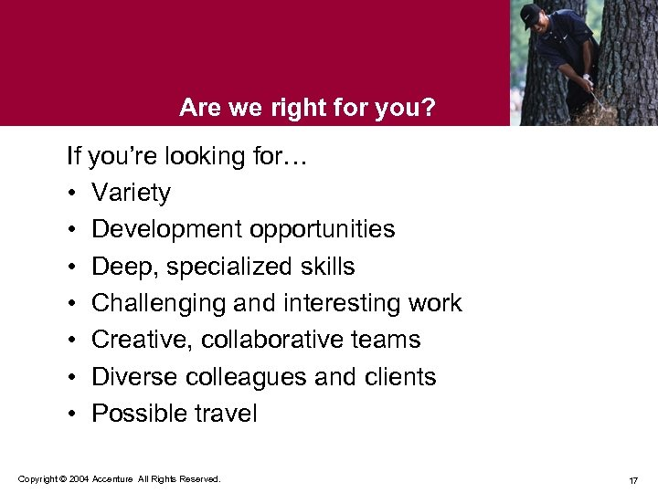 Are we right for you? If you're looking for… • Variety • Development opportunities