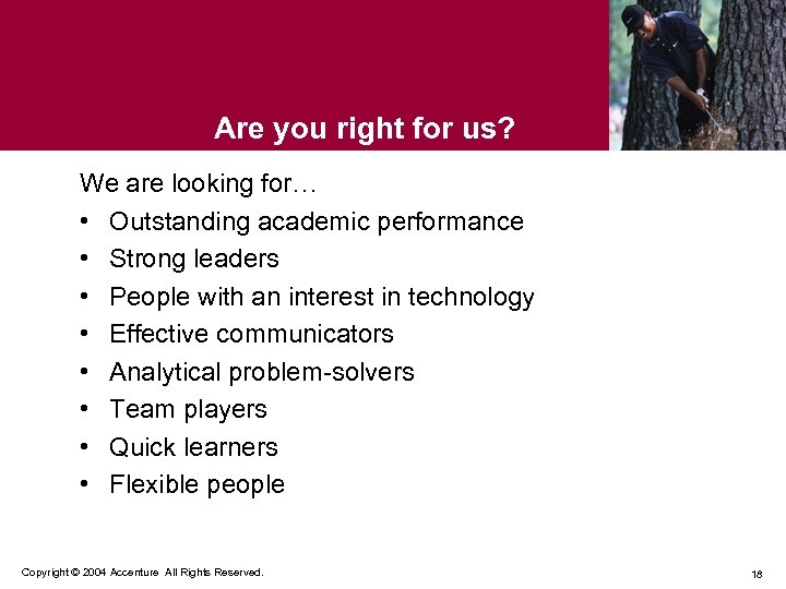 Are you right for us? We are looking for… • Outstanding academic performance •