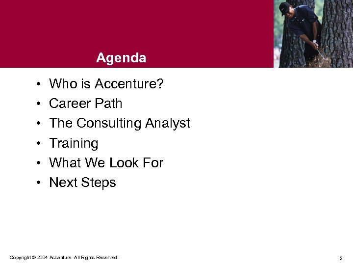 Agenda • • • Who is Accenture? Career Path The Consulting Analyst Training What