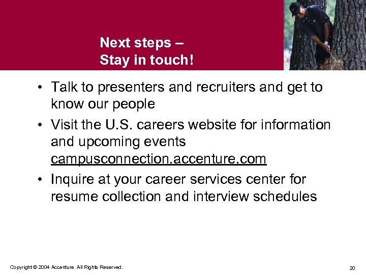 Next steps – Stay in touch! • Talk to presenters and recruiters and get