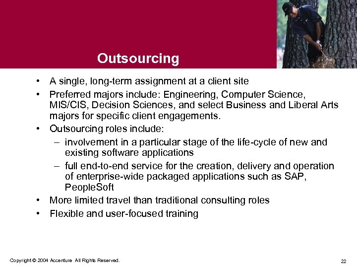 Outsourcing • A single, long-term assignment at a client site • Preferred majors include: