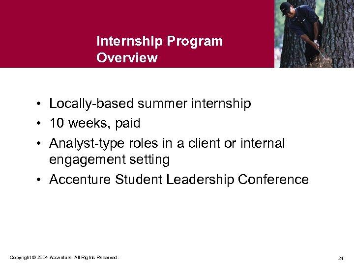 Internship Program Overview • Locally-based summer internship • 10 weeks, paid • Analyst-type roles