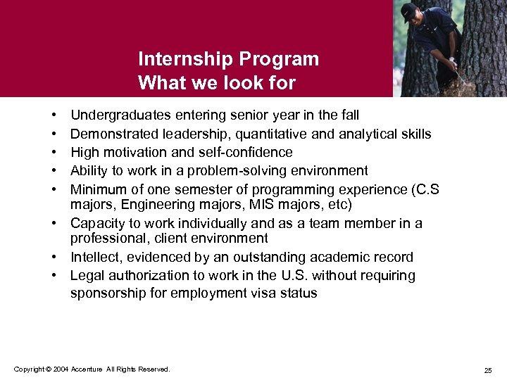 Internship Program What we look for • • • Undergraduates entering senior year in