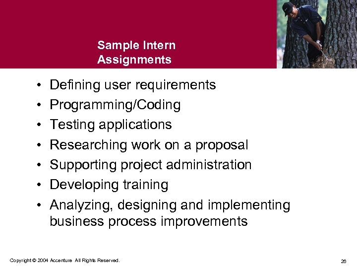 Sample Intern Assignments • • Defining user requirements Programming/Coding Testing applications Researching work on