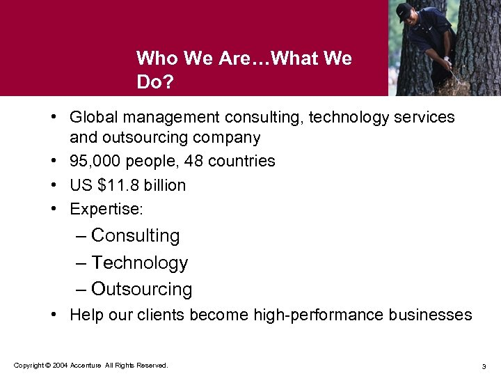 Who We Are…What We Do? • Global management consulting, technology services and outsourcing company
