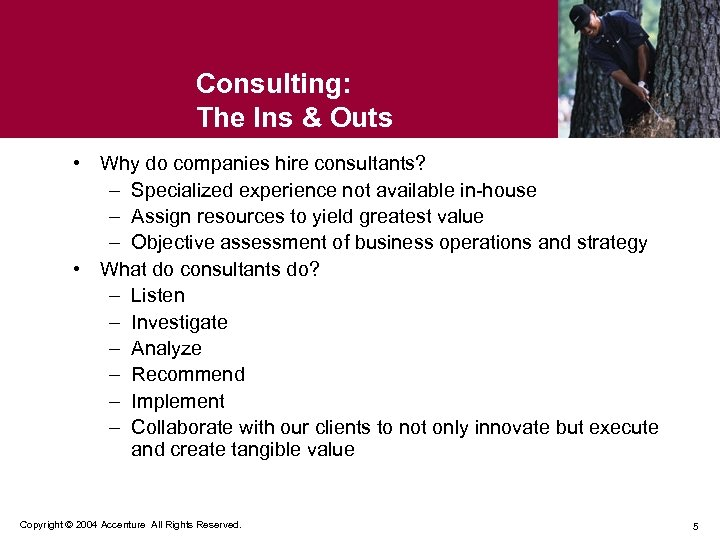 Consulting: The Ins & Outs • Why do companies hire consultants? – Specialized experience