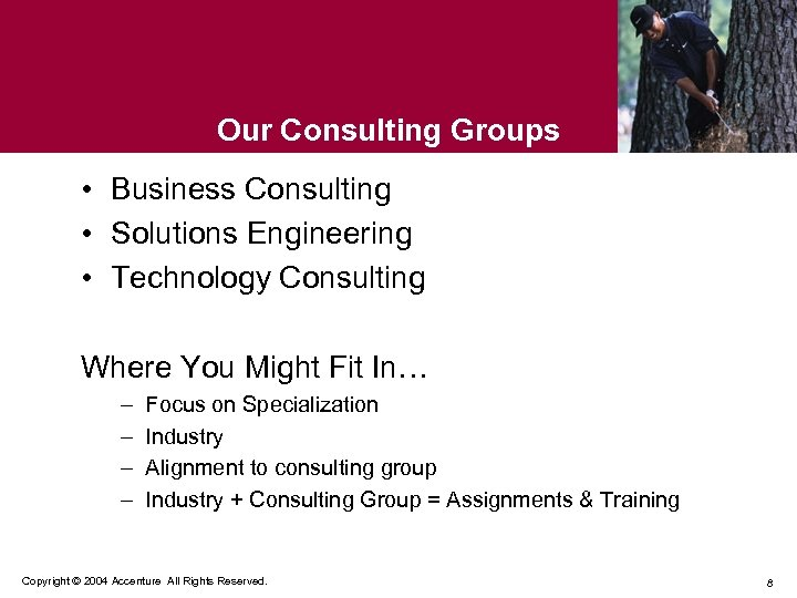 Our Consulting Groups • Business Consulting • Solutions Engineering • Technology Consulting Where You