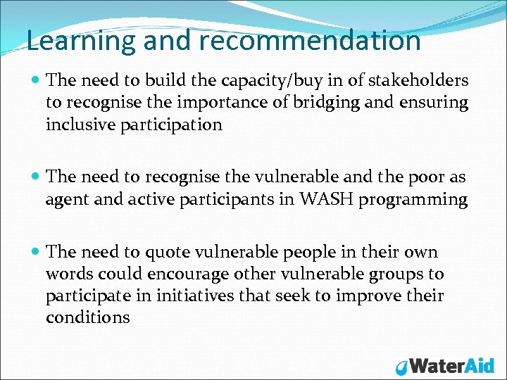 Learning and recommendation The need to build the capacity/buy in of stakeholders to recognise