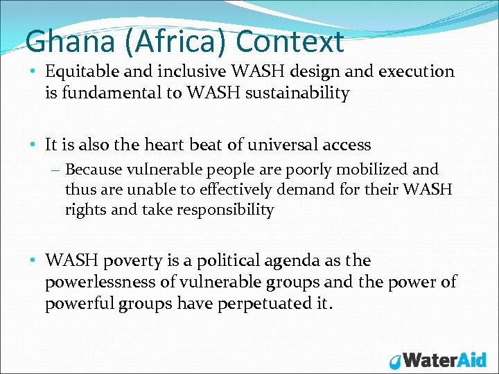 Ghana (Africa) Context • Equitable and inclusive WASH design and execution is fundamental to