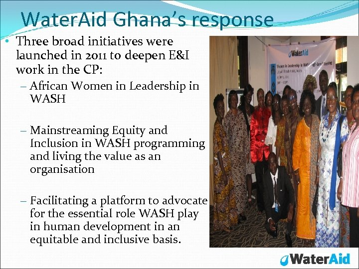 Water. Aid Ghana's response • Three broad initiatives were launched in 2011 to deepen