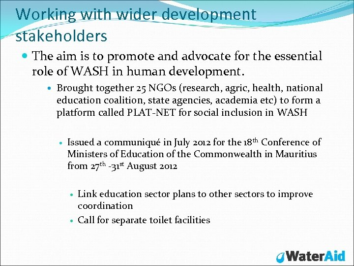 Working with wider development stakeholders The aim is to promote and advocate for the