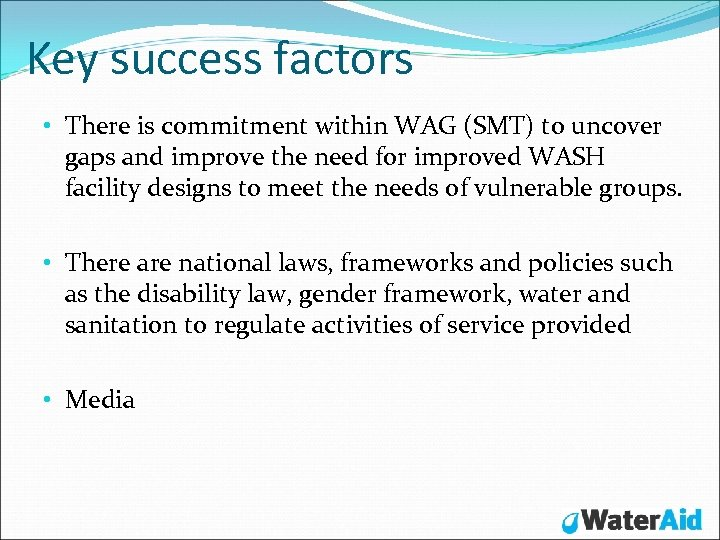 Key success factors • There is commitment within WAG (SMT) to uncover gaps and