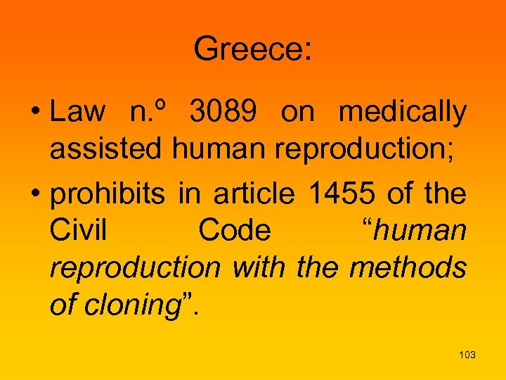 Greece: • Law n. º 3089 on medically assisted human reproduction; • prohibits in