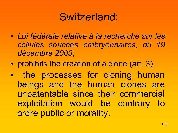 Switzerland: • Loi fédérale relative à la recherche sur les cellules souches embryonnaires, du