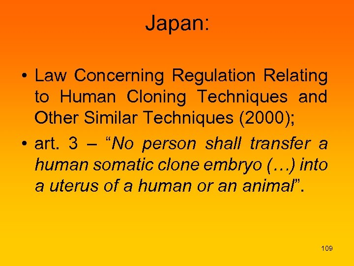 Japan: • Law Concerning Regulation Relating to Human Cloning Techniques and Other Similar Techniques