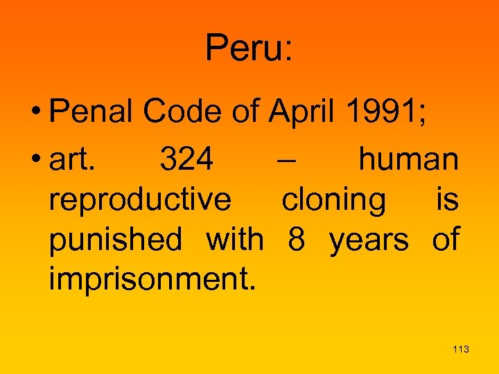 Peru: • Penal Code of April 1991; • art. 324 – human reproductive cloning