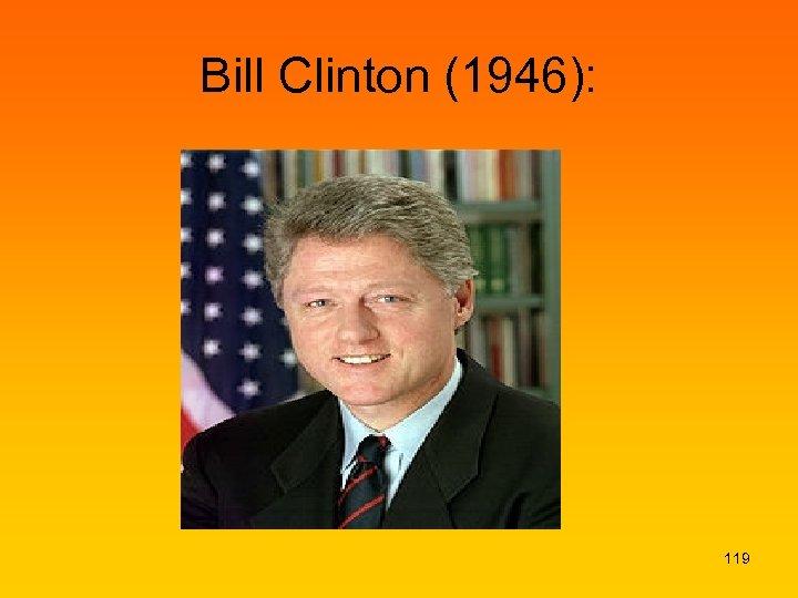 Bill Clinton (1946): 119