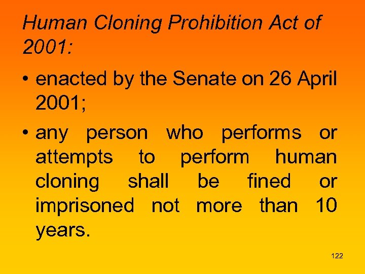 Human Cloning Prohibition Act of 2001: • enacted by the Senate on 26 April