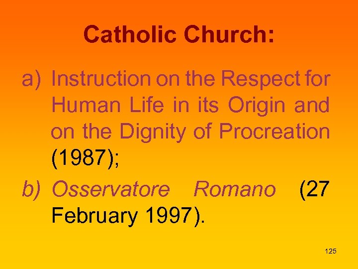 Catholic Church: a) Instruction on the Respect for Human Life in its Origin and