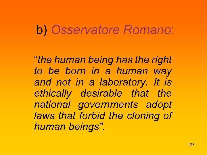 "b) Osservatore Romano: ""the human being has the right to be born in a"