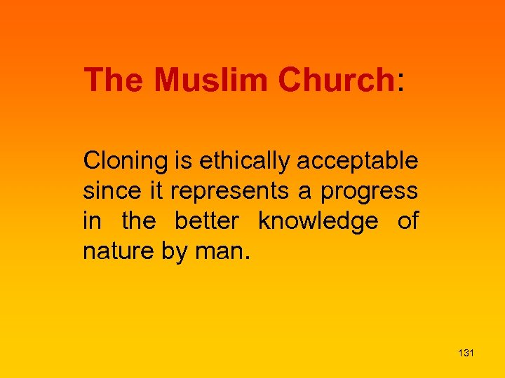 The Muslim Church: Cloning is ethically acceptable since it represents a progress in the