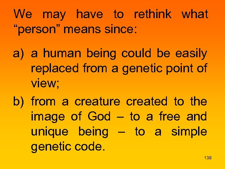 "We may have to rethink what ""person"" means since: a) a human being could"