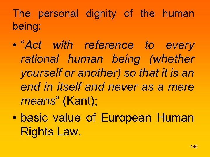 "The personal dignity of the human being: • ""Act with reference to every rational"