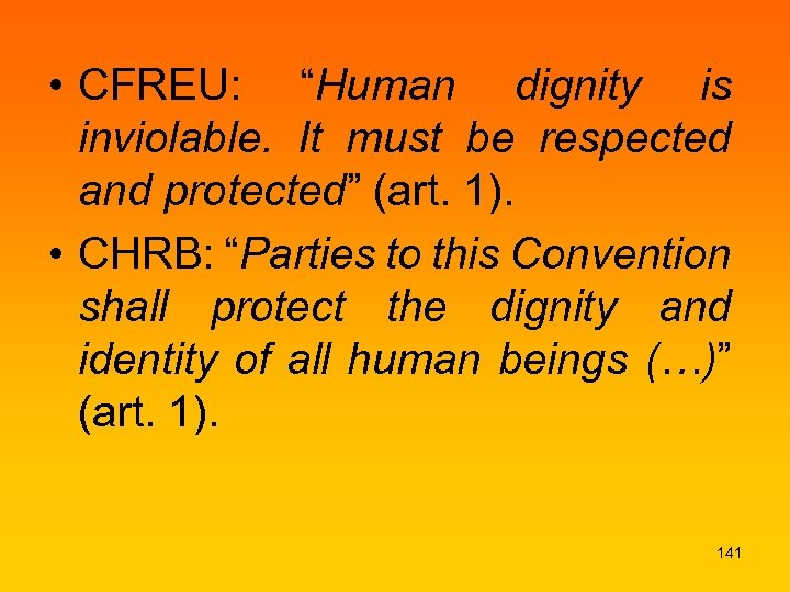 "• CFREU: ""Human dignity is inviolable. It must be respected and protected"" (art."