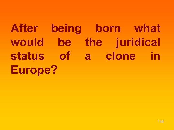 After being born what would be the juridical status of a clone in Europe?