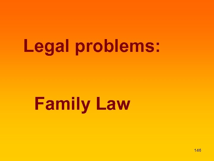 Legal problems: Family Law 146