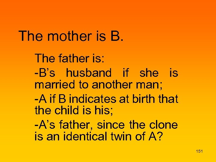 The mother is B. The father is: -B's husband if she is married to