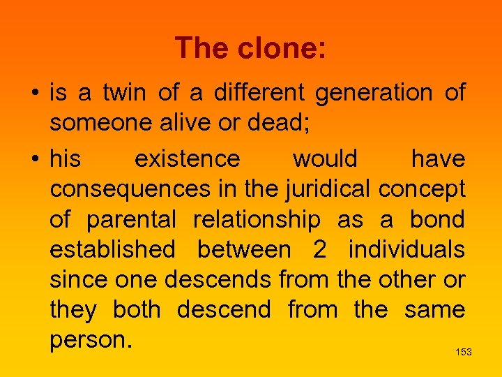 The clone: • is a twin of a different generation of someone alive or