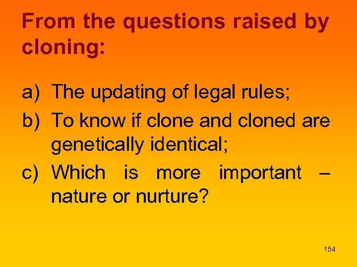 From the questions raised by cloning: a) The updating of legal rules; b) To